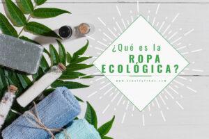 ¿Qué es la ropa ecológica?